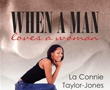When a Man Loves A Woman by LaConnie Taylor-Jones